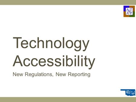 Technology Accessibility New Regulations, New Reporting.