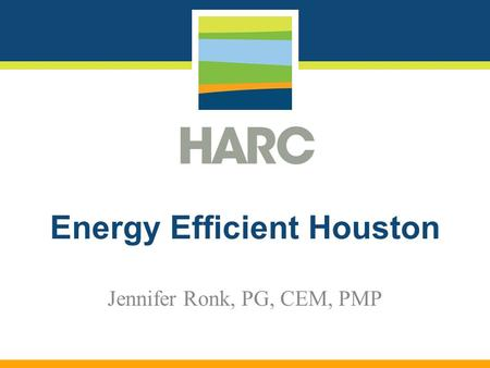 Energy Efficient Houston Jennifer Ronk, PG, CEM, PMP.