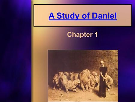 "A Study of Daniel Chapter 1. Daniel 1:1 ""In the third year of the reign of Jehoiakim king of Judah, Nebuchadnezzar king of Babylon came to Jerusalem and."
