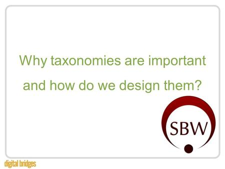 Why taxonomies are important and how do we design them?
