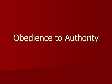 Obedience to Authority. What Makes People Obey Authority? Why do you do what I tell you to do? Why do you do what I tell you to do? Who else do you obey?
