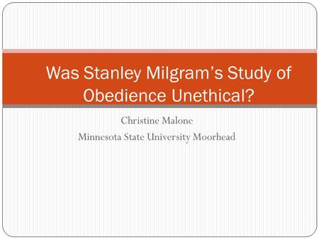 Christine Malone Minnesota State University Moorhead Was Stanley Milgram's Study of Obedience Unethical?