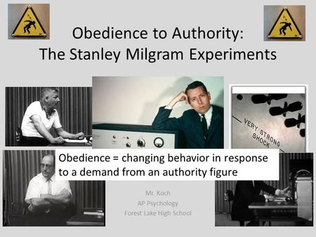 Obedience to Authority: The Stanley Milgram Experiments Mr. Koch AP Psychology Forest Lake High School Obedience = changing behavior in response to a demand.