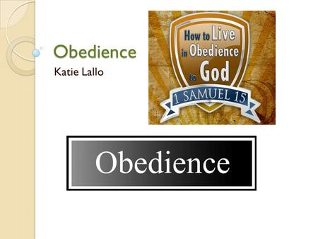 Obedience Katie Lallo. What is obedience? Obedience is... Compliance with an order A request or law Submission to another's authority Observance of a.