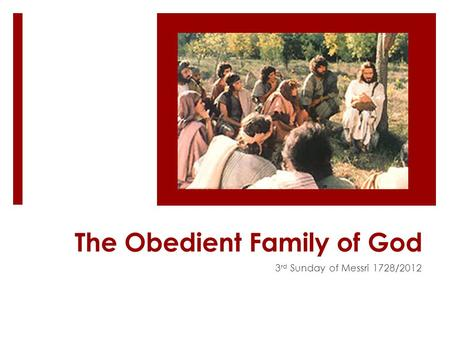 The Obedient Family of God 3 rd Sunday of Messri 1728/2012.