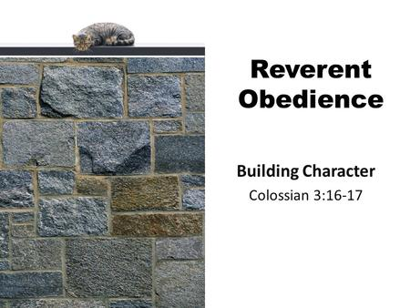 Reverent Obedience Building Character Colossian 3:16-17.