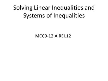 Solving Linear Inequalities and Systems of Inequalities MCC9-12.A.REI.12.