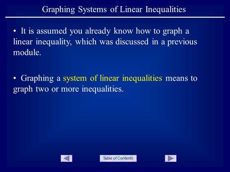 Table of Contents Graphing Systems of Linear Inequalities It is assumed you already know how to graph a linear inequality, which was discussed in a previous.