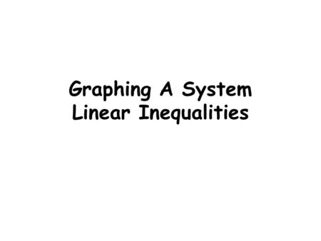 Graphing A System Linear Inequalities