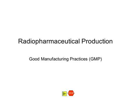 Radiopharmaceutical Production Good Manufacturing Practices (GMP) STOP.