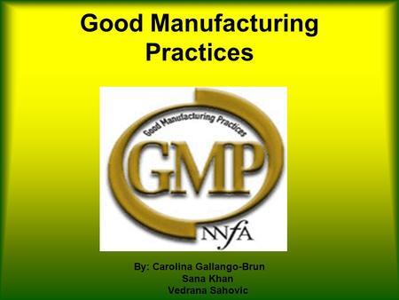 Good manufacturing practices by carolina gallango brun sana khan