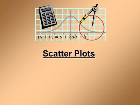 Scatter Plots. Vocabulary scatter plot correlation line of best fit Insert Lesson Title Here Course 3 4-7 Scatter Plots.