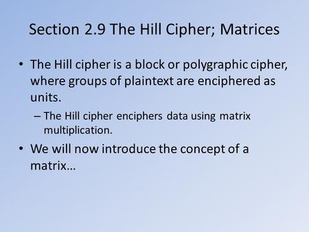 Section 2.9 The Hill Cipher; Matrices