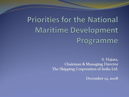 S. Hajara, Chairman & Managing Director The Shipping Corporation of India Ltd. December 19, 2008.