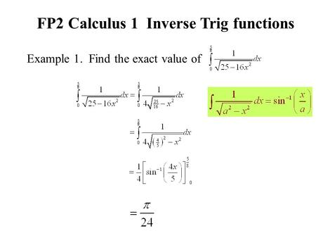Example 1. Find the exact value of FP2 Calculus 1 Inverse Trig functions.