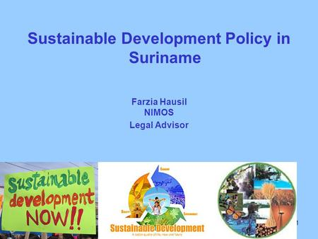 1 Farzia Hausil NIMOS Legal Advisor Sustainable Development Policy in Suriname.