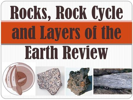 Rocks, Rock Cycle and Layers of the Earth Review.