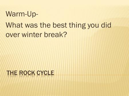 Warm-Up- What was the best thing you did over winter break?