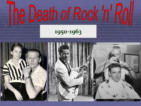 1950-1963. Rock n Roll ruled the airwaves for over a decade. However, the innocence of this protected generation would be shattered in the 1960s. - Violence.