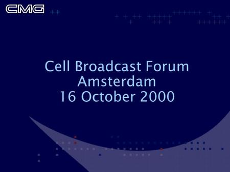 Cell Broadcast Forum Amsterdam 16 October 2000. Introduction Tom Veldman CMG Telecomunications.
