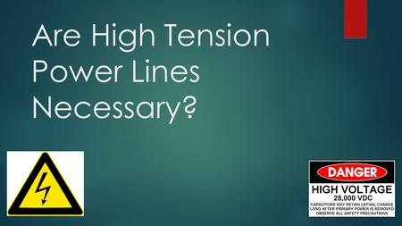 Are High Tension Power Lines Necessary? JALEEL STERLING ASHLEY CARLONI DAVID BERNHART ELIZABETH ANDERSON.