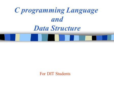 C programming Language and Data Structure For DIT Students.