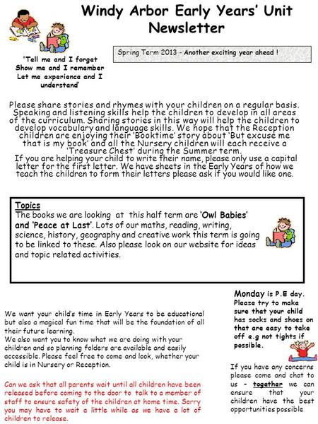 Windy Arbor Early Years' Unit Newsletter Spring Term 2013 – Another exciting year ahead ! 'Tell me and I forget Show me and I remember Let me experience.