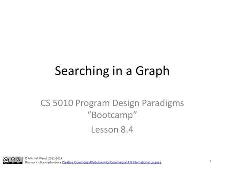 "Searching in a Graph CS 5010 Program Design Paradigms ""Bootcamp"" Lesson 8.4 TexPoint fonts used in EMF. Read the TexPoint manual before you delete this."