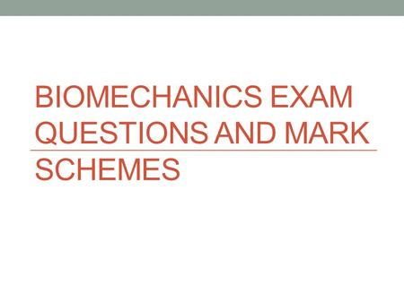 Biomechanics Exam Questions and Mark Schemes