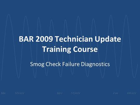BAR 2009 Technician Update Training Course Smog Check <strong>Failure</strong> Diagnostics.