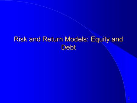 1 Risk and Return Models: Equity and Debt. 2 First Principles Invest in projects that yield a return greater than the minimum acceptable hurdle rate.