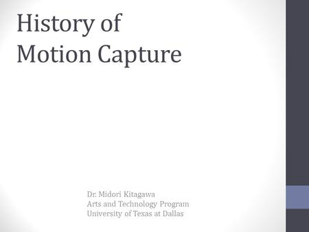 History of Motion Capture Dr. Midori Kitagawa Arts and Technology Program University of Texas at Dallas.