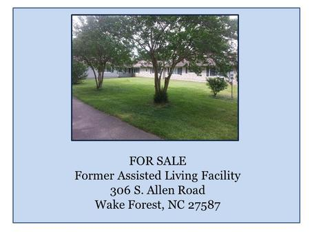 FOR SALE Former Assisted Living Facility 306 S. Allen Road Wake Forest, NC 27587.