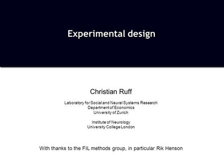 Christian Ruff Laboratory for Social and Neural Systems Research Department of Economics University of Zurich Institute of Neurology University College.
