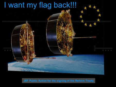 I want my flag back!!! JEF Public Action for the signing of the Reform Treaty.
