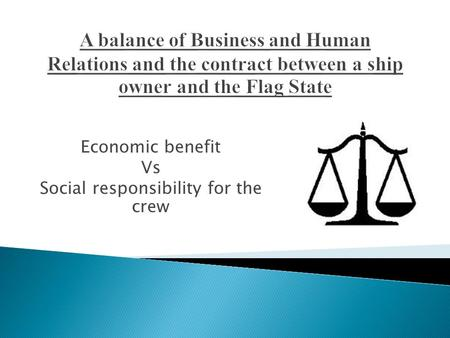 Economic benefit Vs Social responsibility for the crew.