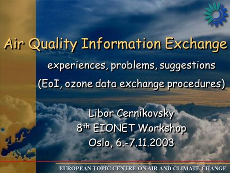 EUROPEAN TOPIC CENTRE ON AIR AND CLIMATE CHANGE Air Quality Information Exchange experiences, problems, suggestions (EoI, ozone data exchange procedures)