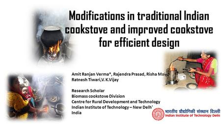 Modifications in traditional Indian cookstove and improved cookstove for efficient design Amit Ranjan Verma*, Rajendra Prasad, Risha Mal, Ratnesh Tiwari,V.