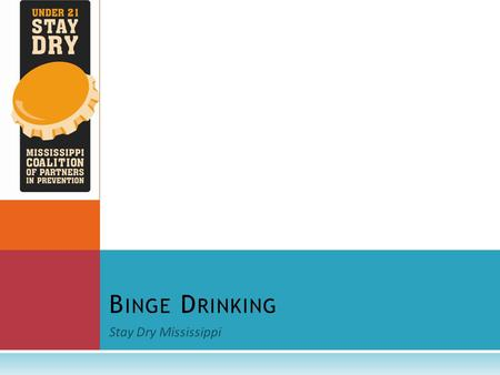 Stay Dry Mississippi B INGE D RINKING. W HAT IS B INGE D RINKING ? According to the National Institute on Alcohol Abuse and Alcoholism (NIAAA) National.