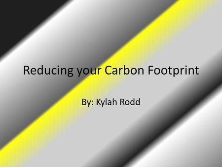 Reducing your Carbon Footprint By: Kylah Rodd. What are Carbon Emissions? Carbons emissions are extra carbon dioxide in the atmosphere which raises the.