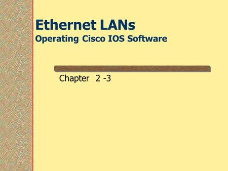 Ethernet LANs Operating Cisco IOS Software Chapter 2 -3.