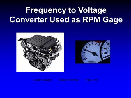 Frequency to Voltage Converter Used as RPM Gage Justin DasahDavid HunterEllia Lim.