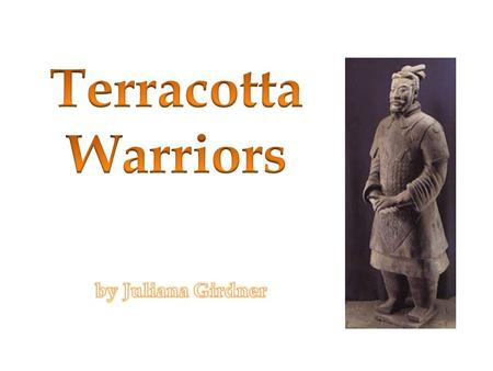 What are the Terracotta Warriors? Discovered in 1974 Life-sized figures made of terracotta clay 1,000 figures have been uncovered in the First Emperor's.