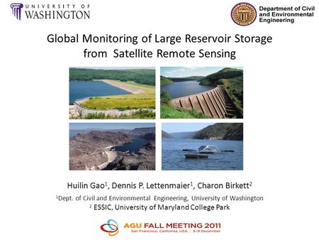 Global Monitoring of Large Reservoir Storage from Satellite Remote Sensing Huilin Gao 1, Dennis P. Lettenmaier 1, Charon Birkett 2 1 Dept. of Civil and.