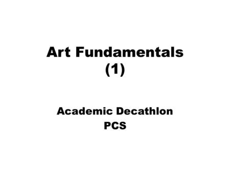 Art Fundamentals (1) Academic Decathlon PCS. Line, Shape, Form *Line: A path of a point moving through space. -Solid? Interrupted? -Horizontal: Suggests.
