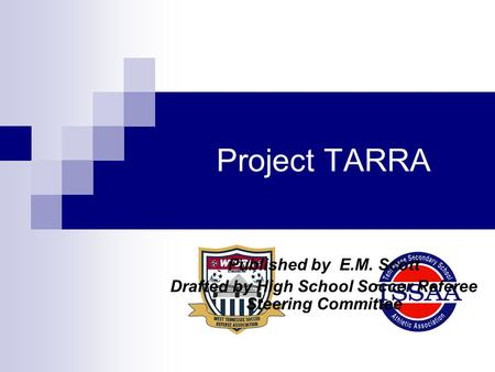 Project TARRA Published by E.M. Scott Drafted by High School Soccer Referee Steering Committee.