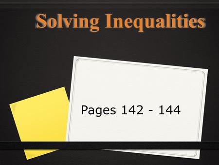 Solving Inequalities Pages 142 - 144. Solving Inequalities ● Solving inequalities follows the same procedures as solving equations. ● There are a few.