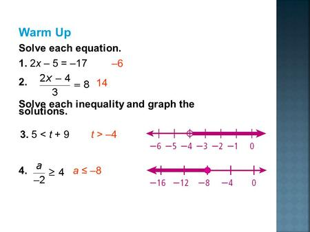 Warm Up Solve each equation. 1. 2x – 5 = –17 2. –6 14