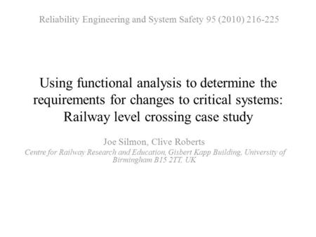 Using functional analysis to determine the requirements for changes to critical systems: Railway level crossing case study Joe Silmon, Clive Roberts Centre.