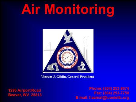 Vincent J. Giblin, General President 1293 Airport Road Beaver, WV 25813 Phone: (304) 253-8674 Fax: (304) 253-7758   Air Monitoring.